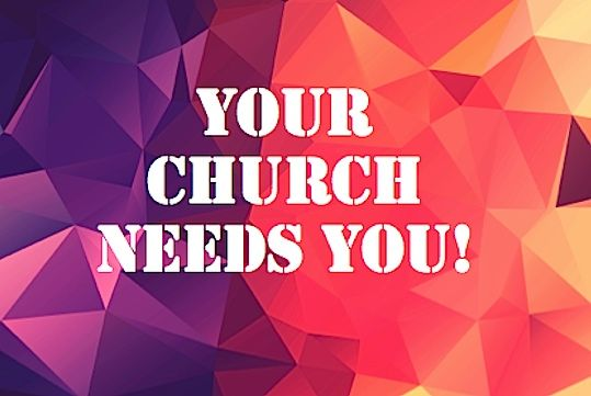 Your Church Needs You!